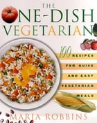 The One-Dish Vegetarian: 100 Recipes for Quick and Easy Vegetarian Meals by Maria Robbins