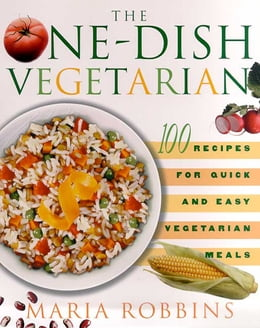 Book The One-Dish Vegetarian: 100 Recipes for Quick and Easy Vegetarian Meals by Maria Robbins