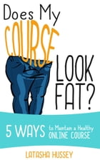 Does My Course Look Fat? 5 Ways to Maintain a Healthy Online Course by LaTasha Hussey