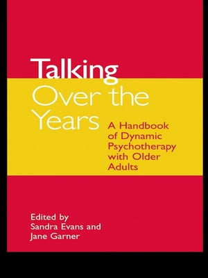 Talking Over the Years A Handbook of Dynamic Psychotherapy with Older Adults
