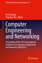 Computer Engineering and Networking: Proceedings of the 2013 International Conference on Computer Engineering and Network (CENet2013) by W. Eric Wong