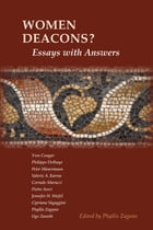 Women Deacons? Essays with Answers by Phyllis Zagano