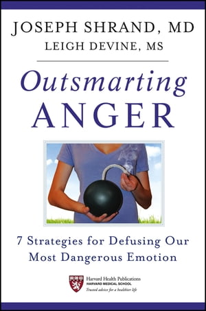 Outsmarting Anger 7 Strategies for Defusing Our Most Dangerous Emotion