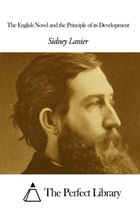 The English Novel and the Principle of its Development by Sidney Lanier