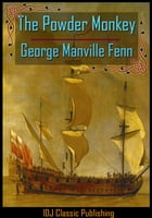 The Powder Monkey [FULL CLASSIC ILLUSTRATION]+[ACTIVE TOC] by George Manville Fenn