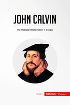 John Calvin: The Protestant Reformation in Europe by 50MINUTES.COM