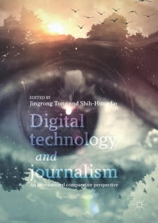 Digital Technology and Journalism: An International Comparative Perspective