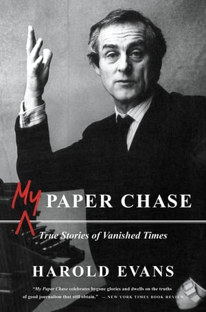 My Paper Chase True Stories of Vanished Times