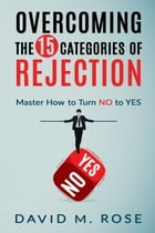 Overcoming The 15 Categories of Rejection by David M. Rose