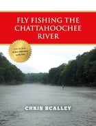 Fly Fishing the Chattahoochee River by Chris Scalley
