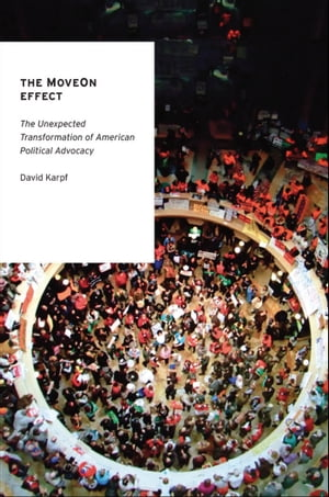 The MoveOn Effect The Unexpected Transformation of American Political Advocacy