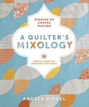 A Quilter's Mixology Shaking Up Curved Piecing
