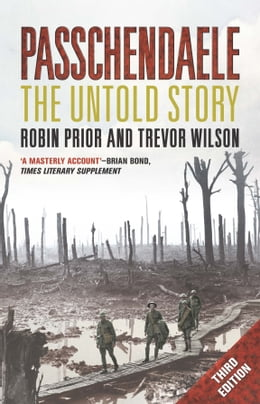 Book Passchendaele: The Untold Story; Third Edition by Robin Prior