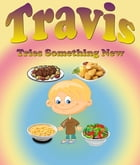 Travis Tries Something New: Children's Books and Bedtime Stories For Kids Ages 3-8 for Early Reading by Jupiter Kids