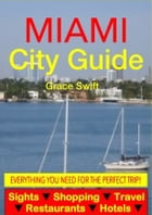 Miami City Guide - Sightseeing, Hotel, Restaurant, Travel & Shopping Highlights (Illustrated) by Grace Swift