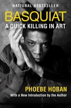 Basquiat: A Quick Killing in Art by Phoebe Hoban