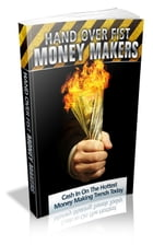 How To Hand Over Fist Money Makers by Jimmy Cai