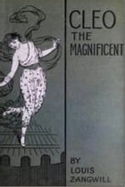 Cleo the Magnificient by Louis Zangwill