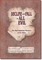 Decline and Fall of All Evil: The Most Important Discovery of Our Times by Seymour Lessans