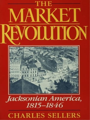 The Market Revolution Jacksonian America,  1815-1846