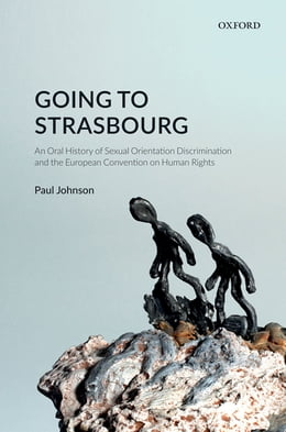 Book Going to Strasbourg: An Oral History of Sexual Orientation Discrimination and the European… by Paul Johnson