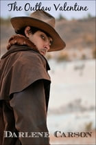 The Outlaw Valentine: A Sweet, Clean Historical Western Romance by Darlene Carson
