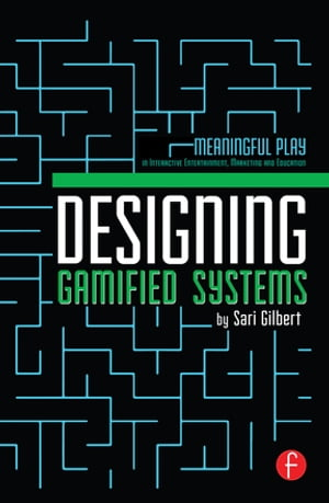 Designing Gamified Systems Meaningful Play in Interactive Entertainment,  Marketing and Education
