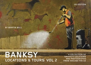 Banksy Locations & Tours Volume 2: A Collection of Graffiti Locations and Photographs from around the UK by Martin Bull