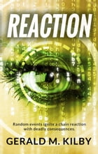 Reaction: A Technothriller by Gerald M. Kilby
