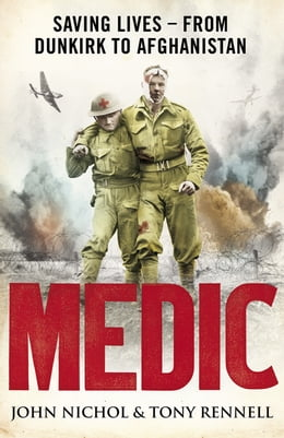 Book Medic: Saving Lives - From Dunkirk to Afghanistan by John Nichol