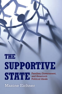 The Supportive State: Families, Government, and America's Political Ideals
