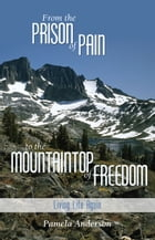 From the Prison of Pain to the Mountain Top of Freedom by Pamela Anderson