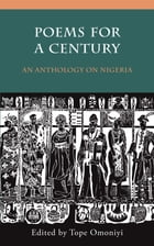 Poems for a Century: An Anthology on Nigeria by Tope Omoniyi