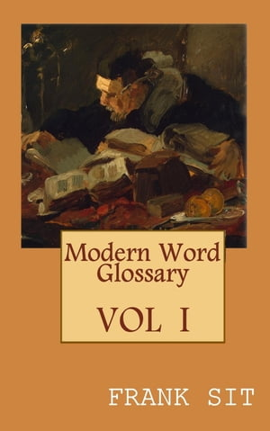 Modern Word Glossary (Volume 1) by Frank Sit