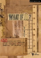 What If . . . ?: 450 Thought Provoking Questions to Get Teenagers Talking, Laughing, and Thinking by Les Christie