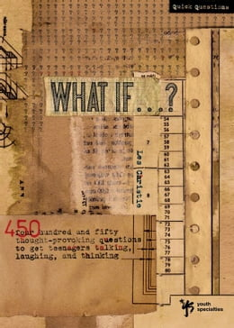 Book What If . . . ?: 450 Thought Provoking Questions to Get Teenagers Talking, Laughing, and Thinking by Les Christie