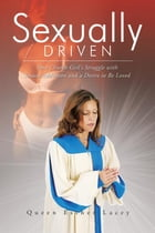 Sexually Driven: One Church Girl's Struggle with Sexual Addiction and a Desire to Be Loved by Queen Esther Lacey