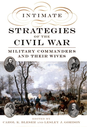 Intimate Strategies of the Civil War Military Commanders and Their Wives