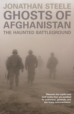 Ghosts of Afghanistan Hard Truths and Foreign Myths