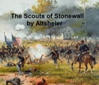 The Scouts of Stonewall, The Story of the Great Valley Campaign by Joseph Altsheler