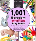 1,001 Boredom Busting Play Ideas: Free and Low Cost Activities, Crafts, Games, and Family Fun That Will Help You Raise Happy, Healthy  by Jean Oram