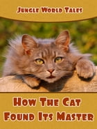 How The Cat Found Its Master by Jungle World Tales