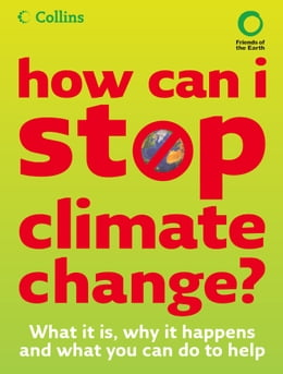 Book How Can I Stop Climate Change: What is it and how to help by Friends Of The Earth
