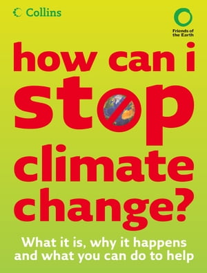 How Can I Stop Climate Change: What is it and how to help by Friends Of The Earth