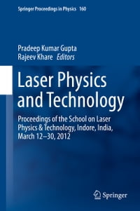 Laser Physics and Technology: Proceedings of the School on Laser Physics & Technology, Indore…