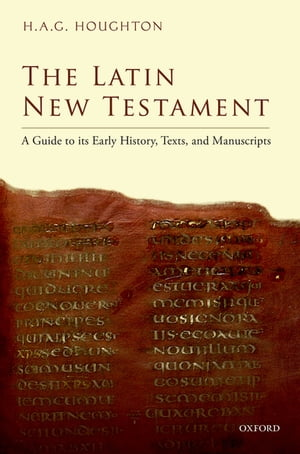 The Latin New Testament A Guide to its Early History,  Texts,  and Manuscripts