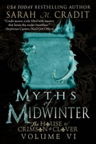 Myths of Midwinter: The House of Crimson & Clover Volume VI by Sarah M. Cradit