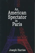 An American Spectator in Paris by Joseph Harriss