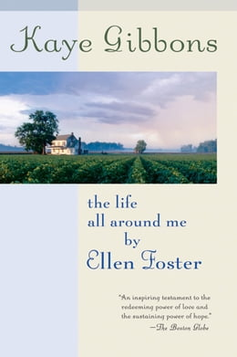 Book The Life All Around Me By Ellen Foster by Kaye Gibbons