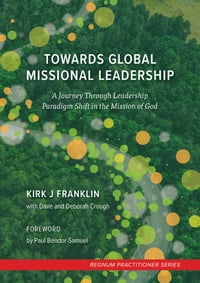 Towards Global Missional Leadership: A Journey Through Leadership Paradigm Shift in the Mission of…